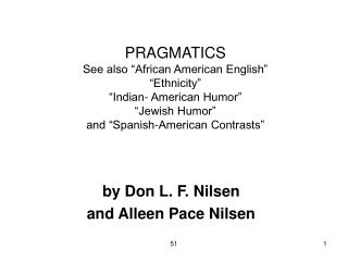 PRAGMATICS See also  African American English   Ethnicity    Indian- American Humor   Jewish Humor  and  Spanish-America