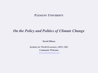 Pázmány University On the Policy and Politics of Climate Change  David Ellison