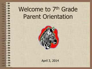 Welcome to 7 th  Grade Parent Orientation