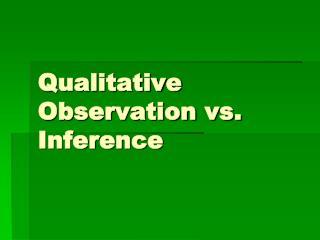 Qualitative Observation vs. Inference