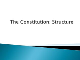 The Constitution: Structure