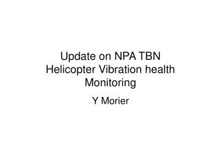 Update on NPA TBN Helicopter Vibration health Monitoring