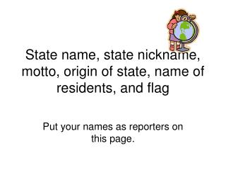 State name, state nickname, motto, origin of state, name of residents, and flag