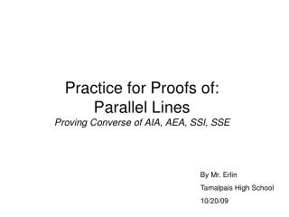 Practice for Proofs of:  Parallel Lines Proving Converse of AIA, AEA, SSI, SSE