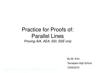 Practice for Proofs of:  Parallel Lines Proving AIA, AEA, SSI, SSE only