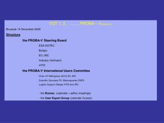 VGT 1, 2 ……….PROBA – V (egetation ) Brussels 14 December 2009 Structure the PROBA-V Steering Board