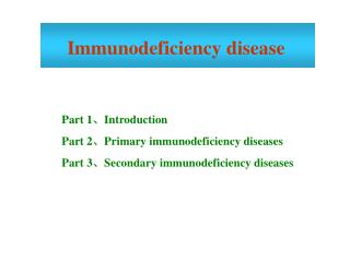 Part 1Introduction     Part 2Primary immunodeficiency diseases     Part 3Secondary immunodeficiency diseases