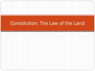 Constitution: The Law of the Land