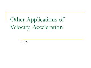 Other Applications of Velocity, Acceleration