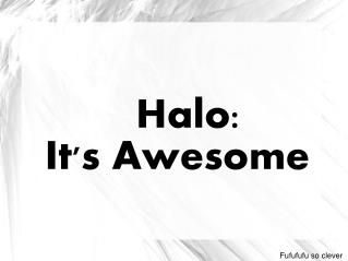 Halo:  It's Awesome