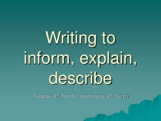 Writing to  inform, explain, describe