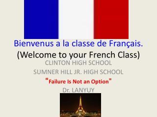 Bienvenus a la classe de Français. (Welcome to your French Class)