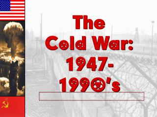 The  Cold War: 1947-1990's