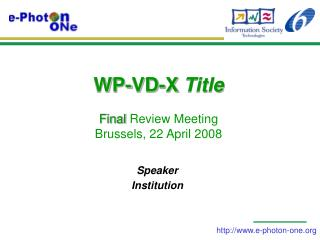 WP-VD-X  Title  Final  Review Meeting Brussels, 22 April 2008
