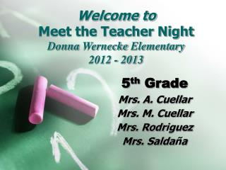 Welcome to  Meet the Teacher Night Donna  Wernecke  Elementary 2012 - 2013