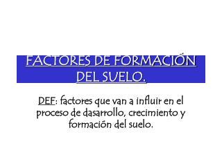 FACTORES DE FORMACI N DEL SUELO.