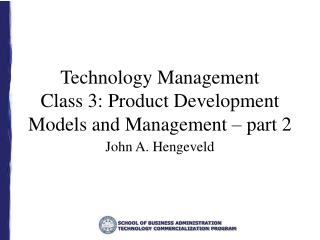 Technology Management Class 3: Product Development Models and Management – part 2