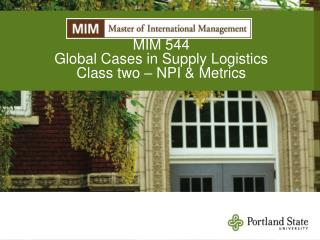 MIM 544 Global Cases in Supply Logistics Class two – NPI & Metrics