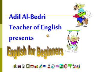 Adil Al-Bedri Teacher of English presents
