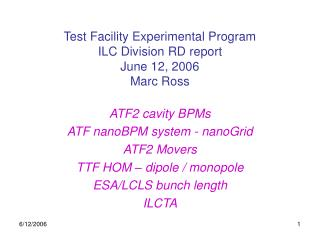 Test Facility Experimental Program ILC Division RD report June 12, 2006 Marc Ross