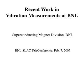 Recent Work in Vibration Measurements at BNL