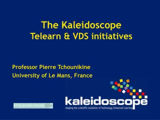The Kaleidoscope Telearn & VDS initiatives
