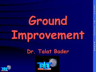 Ground Improvement Dr. Talat Bader