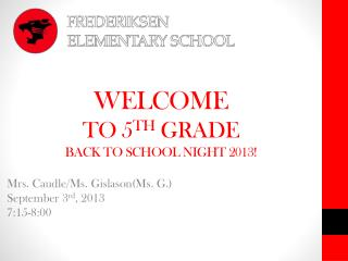 WELCOME TO 5 TH  GRADE BACK TO SCHOOL NIGHT 2013!