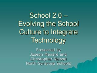 School 2.0 –  Evolving the School Culture to Integrate Technology