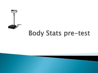 Body Stats pre-test