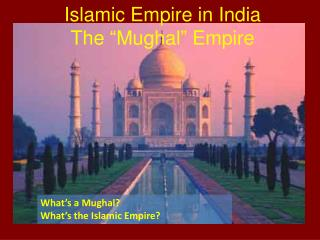 "Islamic Empire in  India The "" Mughal "" Empire"