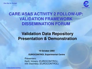 CARE/ASAS ACTIVITY 2 FOLLOW-UP: VALIDATION FRAMEWORK DISSEMINATION FORUM
