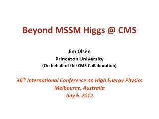 Beyond MSSM Higgs @ CMS