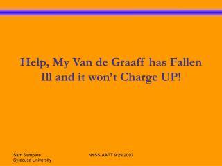 Help, My Van de Graaff has Fallen Ill and it won�t Charge UP!