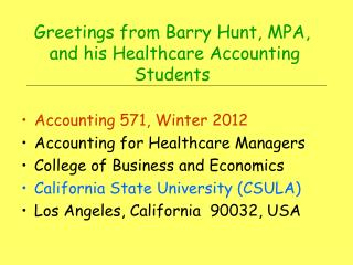 Greetings from Barry Hunt, MPA,   and his Healthcare Accounting Students