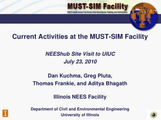 Current Activities at the MUST-SIM Facility NEEShub Site Visit to UIUC July 23, 2010