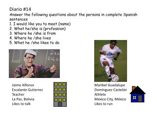 Diario  #14 Answer the following questions about the persons in complete Spanish sentences