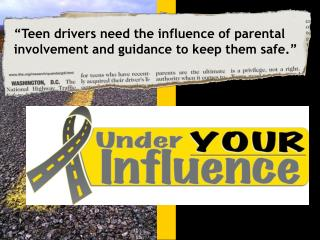 """Teen drivers need the influence of parental involvement and guidance to keep them safe."""