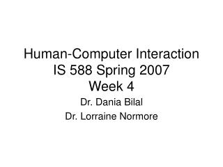 Human-Computer Interaction IS 588 Spring 2007 Week 4