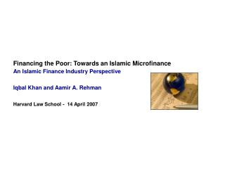 Financing the Poor: Towards an Islamic Microfinance An Islamic Finance Industry Perspective
