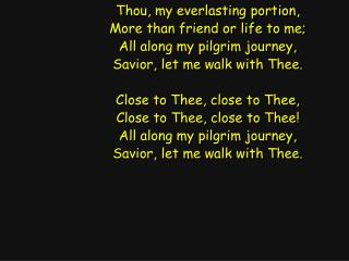 Thou, my everlasting portion, More than friend or life to me; All along my pilgrim journey,