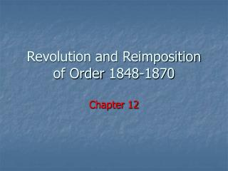 Revolution and Reimposition of Order 1848-1870