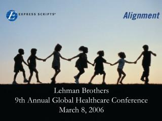 Lehman Brothers 9th Annual Global Healthcare Conference March 8, 2006