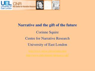 Narrative and the gift of the future Corinne Squire Centre for Narrative Research