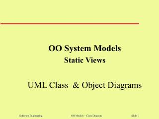 OO System Models Static Views UML Class  & Object Diagrams