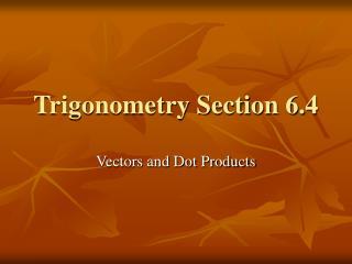 Trigonometry Section 6.4