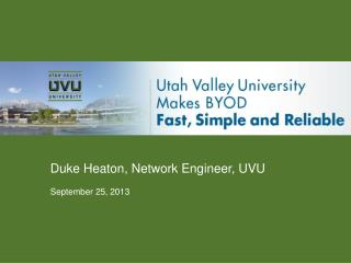 Duke Heaton, Network Engineer, UVU September  25, 2013