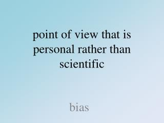 point of view that is personal rather than scientific