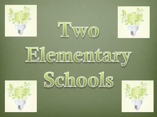 Two Elementary Schools