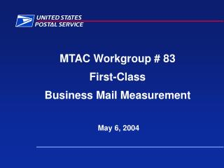 MTAC Workgroup # 83 First-Class Business Mail Measurement  May 6, 2004